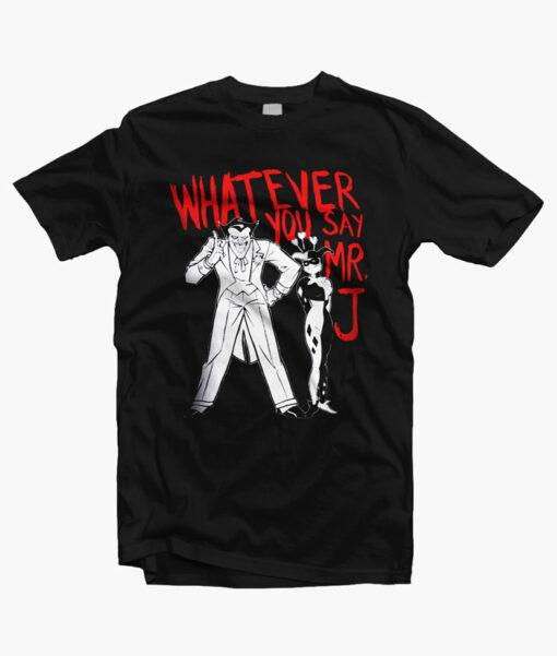 Whatever You Say Mr J Joker T Shirt