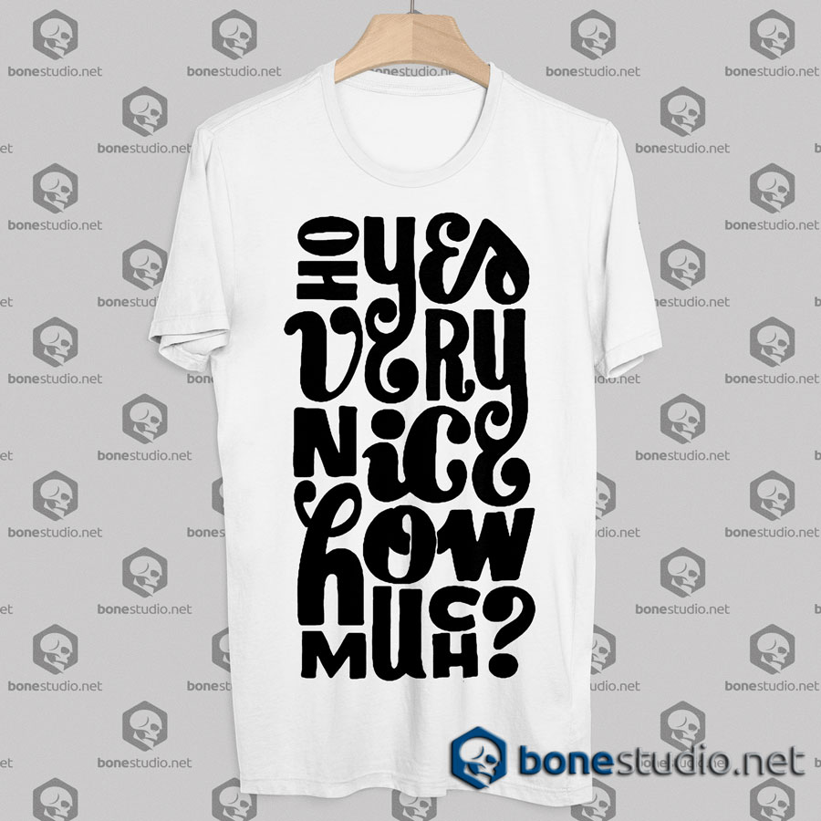 Oh Yes Very Nice How Much Quote Tshirt