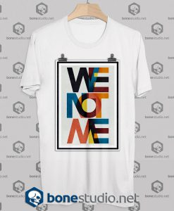 We Not Me Tshirt
