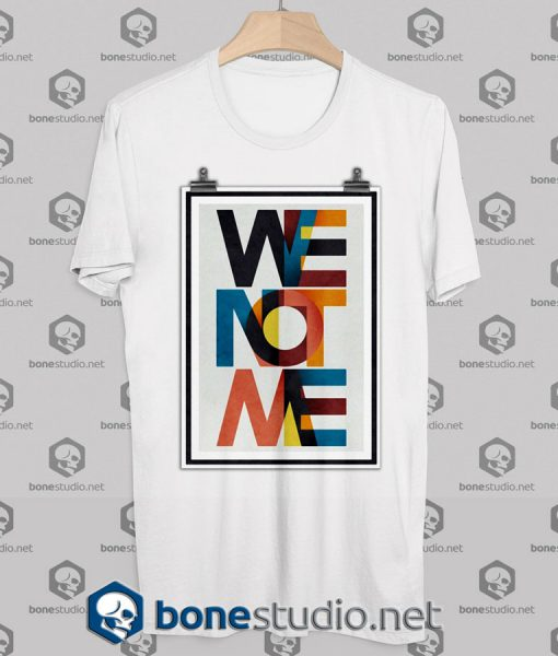We Not Me Tshirt