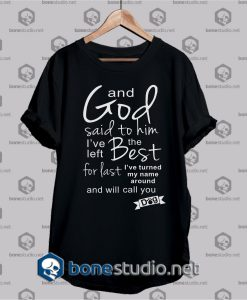 And god said to him Funny Quote Unisex T Shirt
