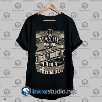 Mechanic Style I May Be Wrong T shirt