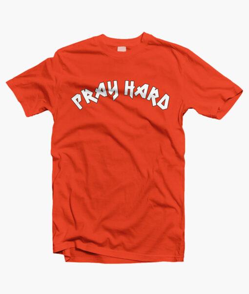 Pray Hard T Shirt
