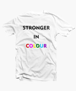 Stronger In Colour T Shirt