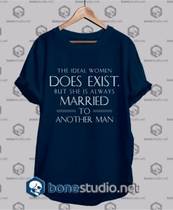 The Ideal Women Does Exist Funny T Shirt