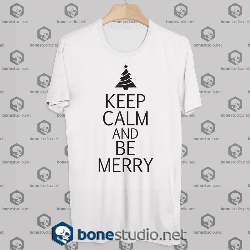Keep Calm And Be Merry T Shirts, Shirts & Tees