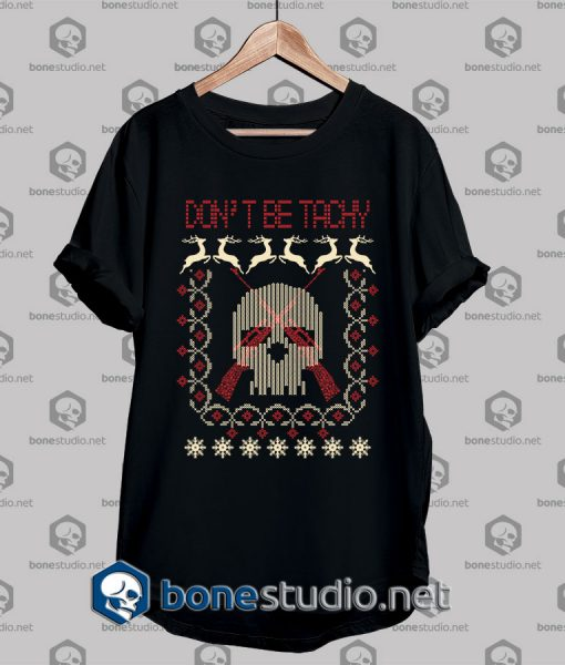 Ugly Style Dont Be Tachy T shirt