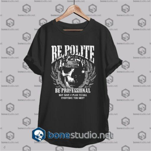 be polite army t shirt