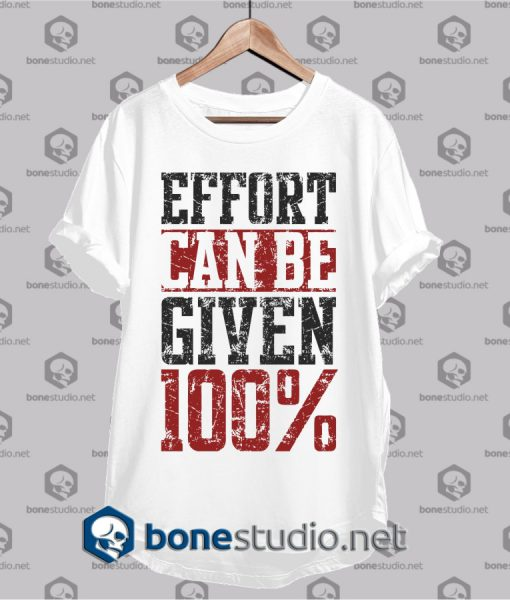 effort can be given Quote T Shirt