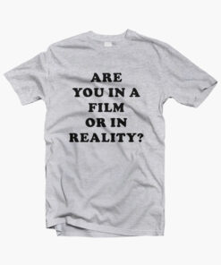 Are You In A Film Or In Reality T Shirt sport grey