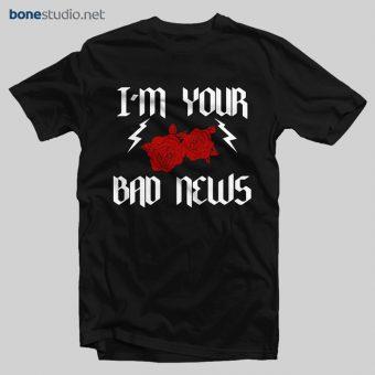 I'm Your Bad News T Shirt
