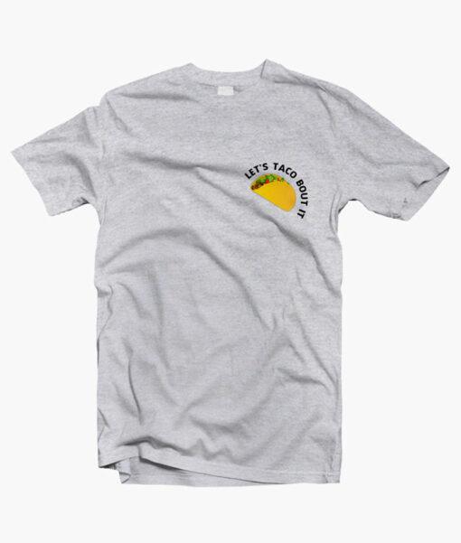 Let's Taco Bout It T Shirt