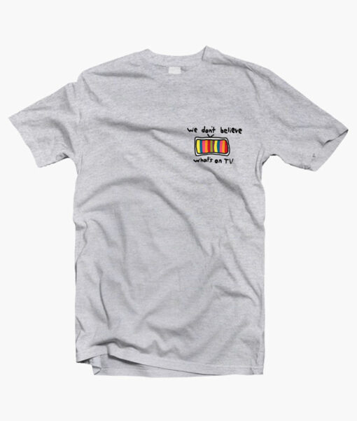 We Dont Believe Whats On TV T Shirt sport grey