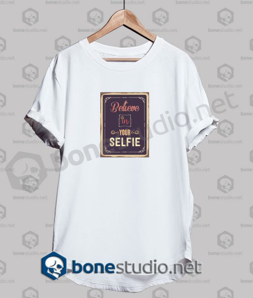 Believe In Your Selfie Quote Funny T Shirt