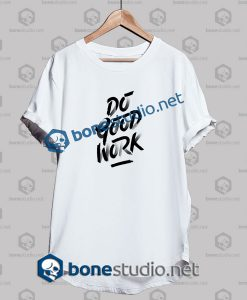 Do Good Work Quote T Shirt
