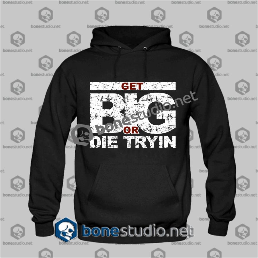 get big or die tryin hoodies adult unisex size s3xl