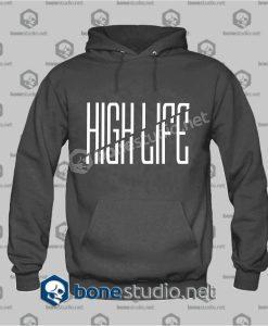 High Life Hoodies