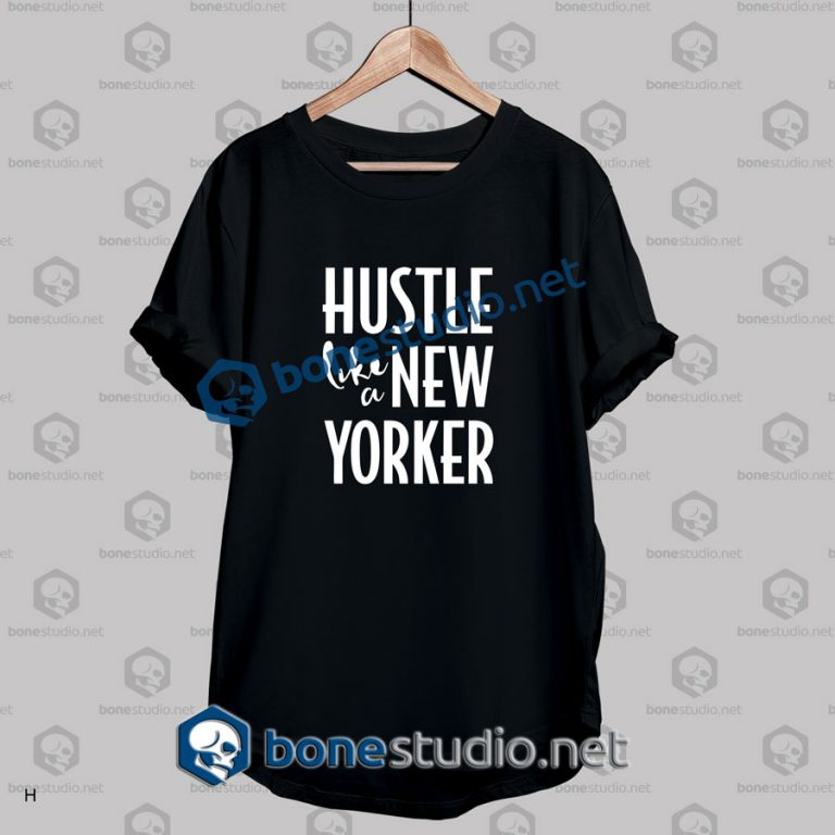 Hustle Like A New Yorker Quote T Shirt