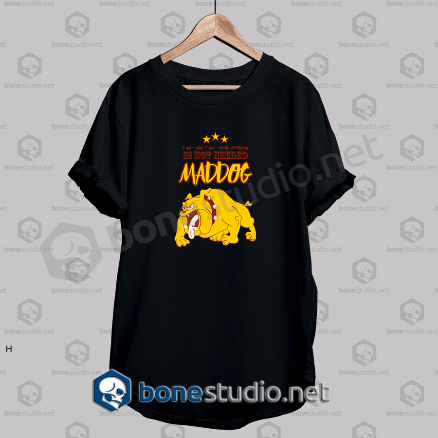 I Am Who Mad Dog Funny Quote T Shirt