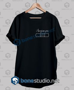 I Forgive You Quote T Shirt
