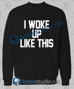 i woke up like this quote sweatshirt