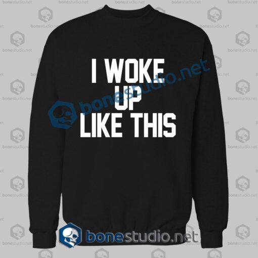 i woke up like this quote sweatshirt