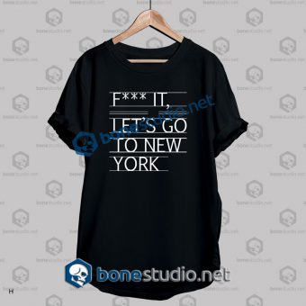 Let's Go To New York Quote T Shirt