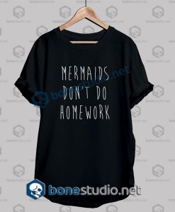 Mermaids Don't Do Homework Funny Quote T shirt