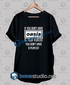 Oasis If You Don't Have Oasis Quote Band T Shirt