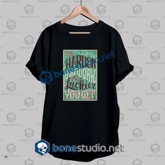 The Harder You Work Quote T Shirt