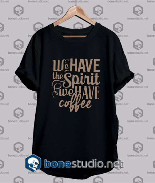 We Have The Spirit Quote T Shirt