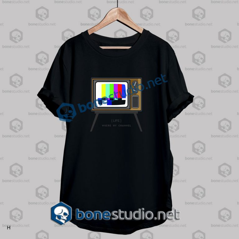 Where My Channel Tv Quote T Shirt