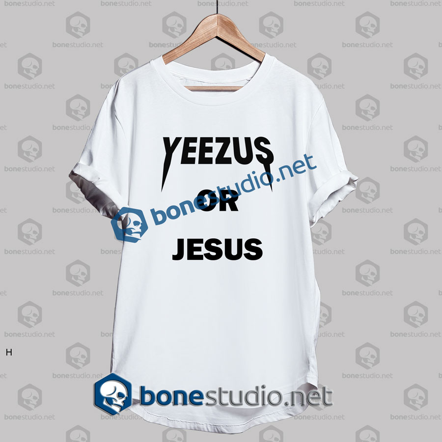 Yeezus Or Jesus Quote Funny T Shirt