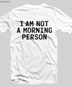 I Am Not A Morning Person Quote T Shirt