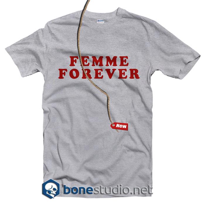 Femme Forever Feminist T Shirt