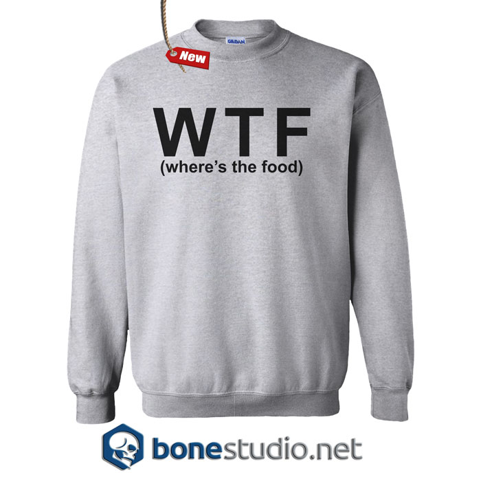 Wtf Where's The Food Funny Quote Sweatshirt
