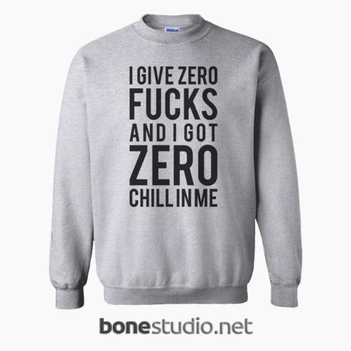 I Give Zero Fucks And I Got Quote Sweatshirt