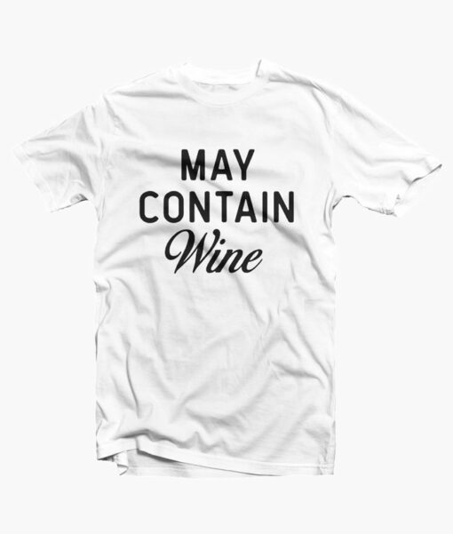 May Contain Wine T Shirt