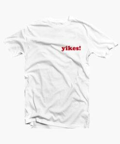 Yikes T Shirt