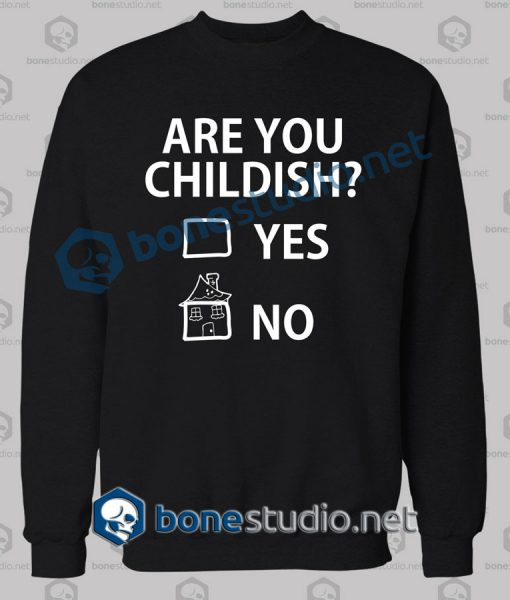 Are You Childish Funny Quote Sweatshirt