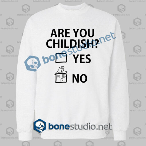 are you childish funny quote sweatshirt white
