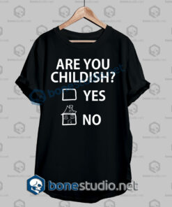 Are You Childish Funny Quote T Shirt