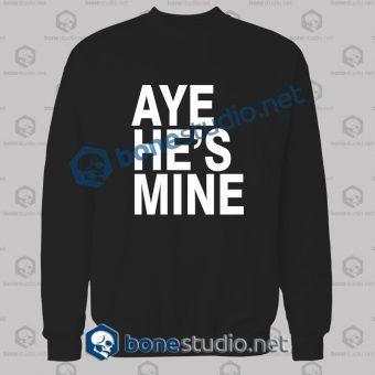 Aye He's Mine Sweatshirt Unisex