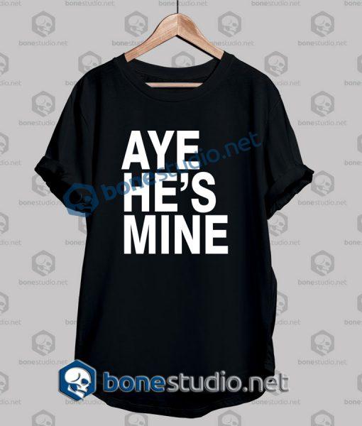 Aye He's Mine T Shirt