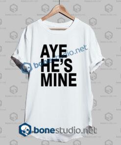 aye hes mine t shirt white