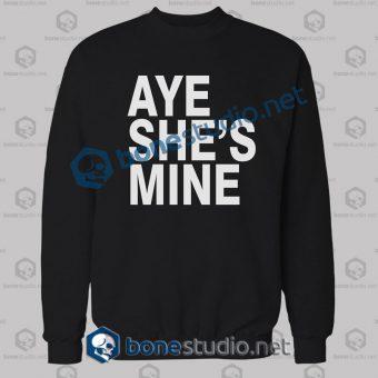 aye she's mine sweatshirt