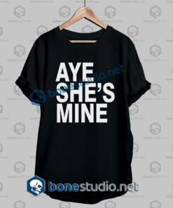 Aye She's Mine T Shirt