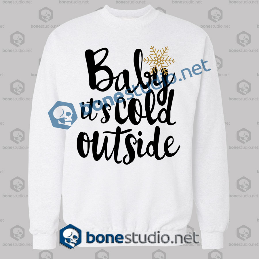 baby it's cold outside quote christmas sweatshirt