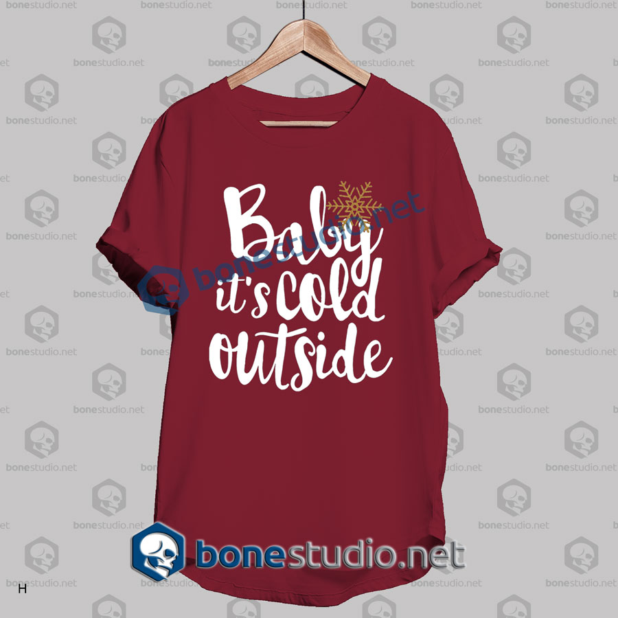 Baby It's Cold Outside Quote Christmas T Shirt