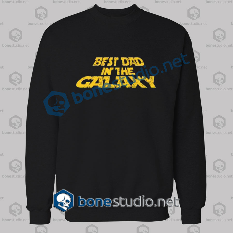 Best Dad In The Galaxy Quote Sweatshirt